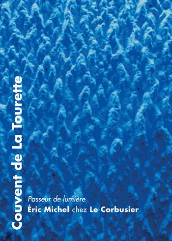 Flyer - Eric Michel chez Le Corbusier - La-Tourette